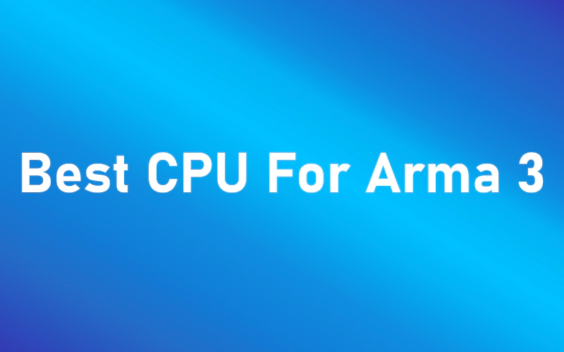 Best CPU For Arma 3