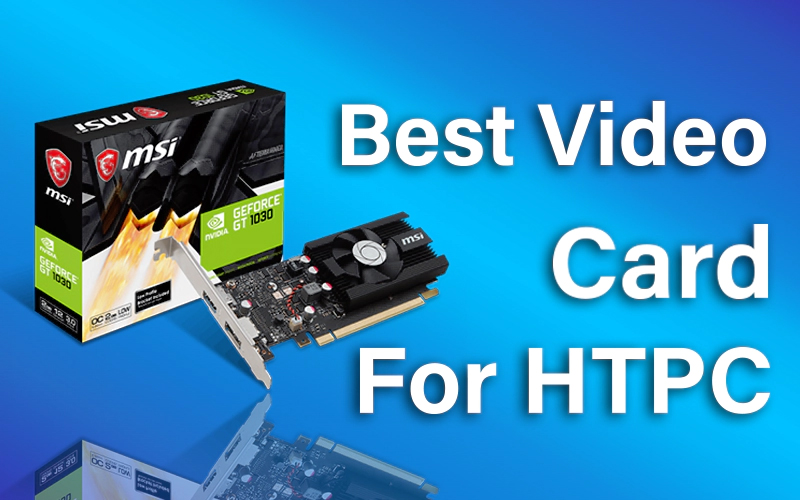 Best Video Card For HTPC