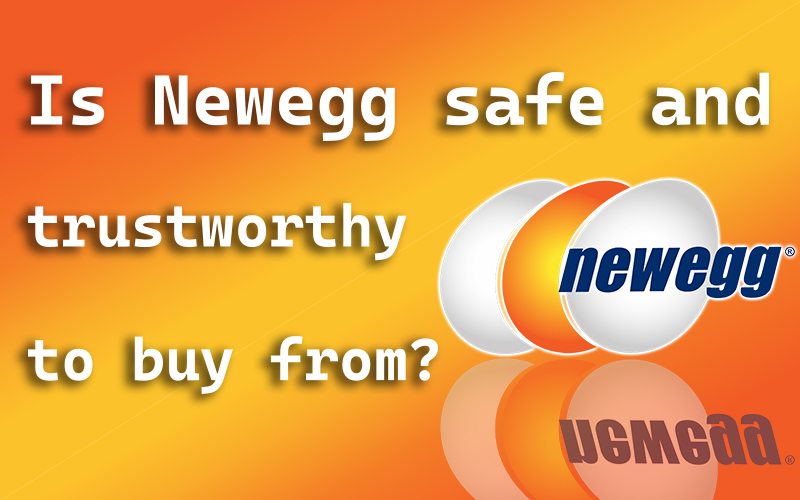 Is Newegg safe and trustworthy to buy from?